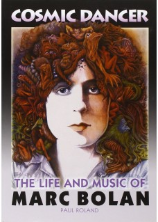 Cosmic Dancer The LIfe & Music Of Marc Bolan By Paul Roland