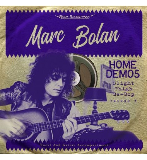 "Marc Bolan    The Home demos       Volume Three   "" Slight Thigh Be-Bop ( and old Gumbo Jill )  LP"